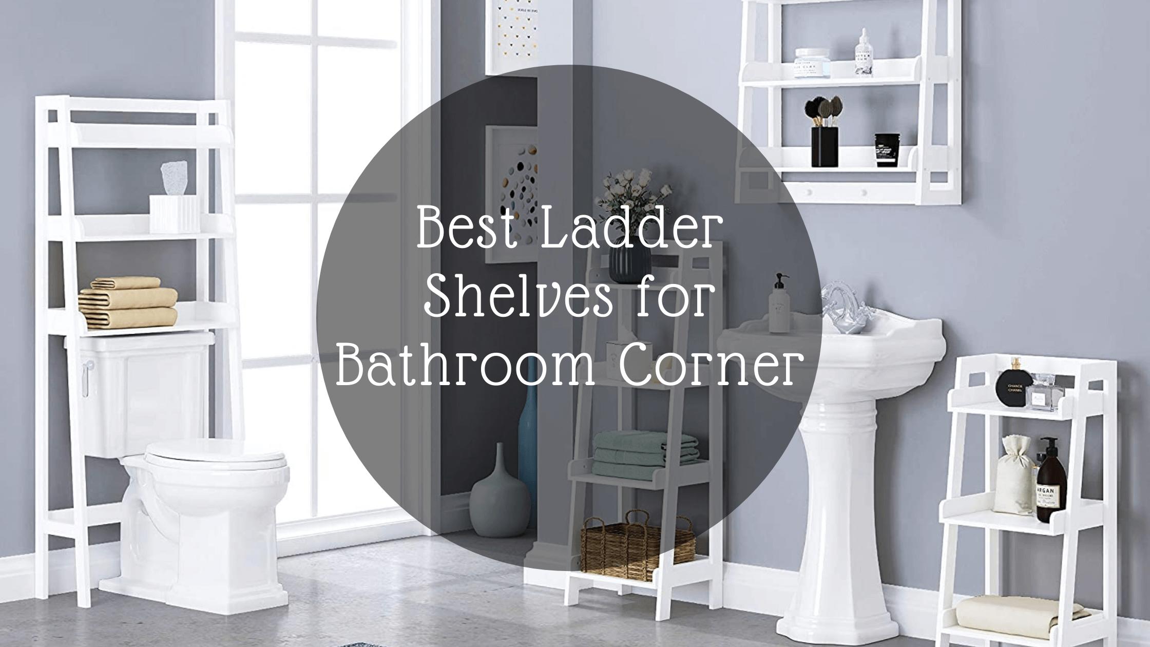 Best Ladder Shelves for Bathroom Corner