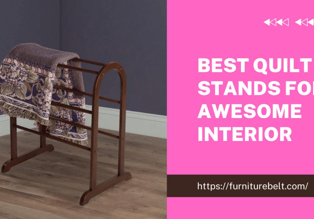 Best Quilt Stands